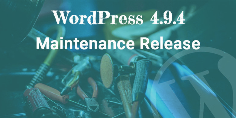 WordPress 4.9.4 Maintenance Release is Now Available