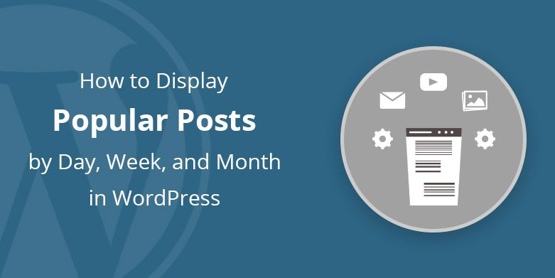 How to Display Popular Posts by Day, Week, and Month in WordPress.