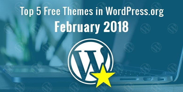 Top 5 Free Themes in WordPress.org—February 2018.