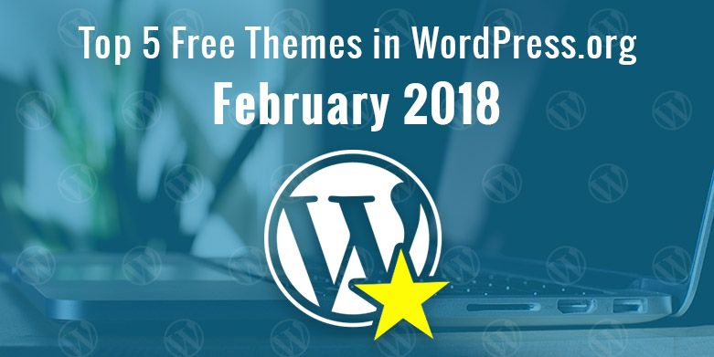 Top 5 Free Themes in WordPress.org—February 2018