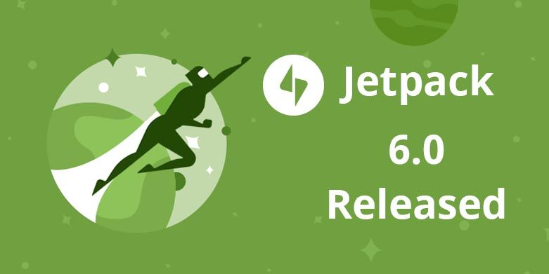 Jetpack 6.0 – The New Version of Jetpack Released!