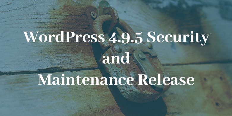 WordPress 4.9.5 Security and Maintenance Release