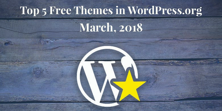 Top 5 Free Themes in WordPress.org—March 2018