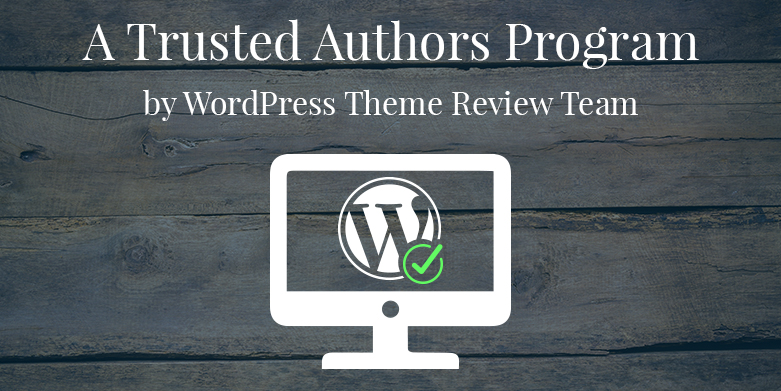 A Trusted Authors Program by WordPress Theme Review Team