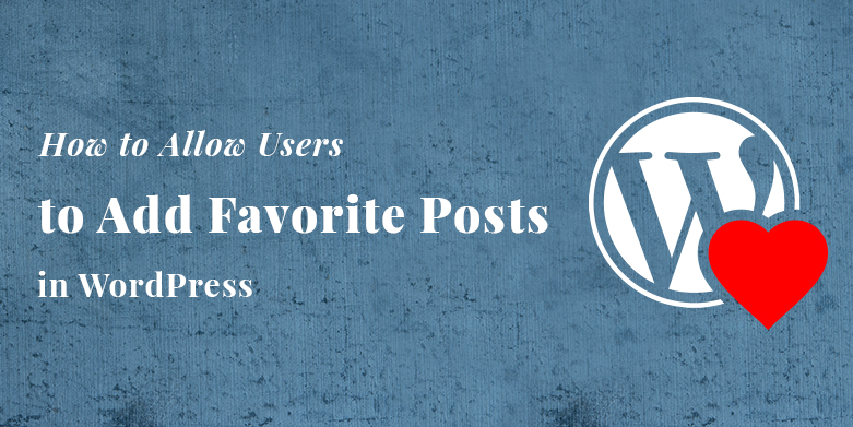 How to Allow Users to Add their Favorite Post in WordPress