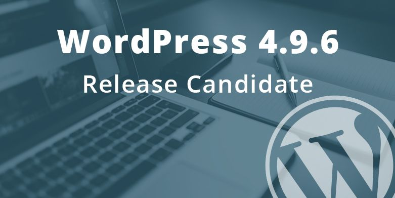WordPress 4.9.6 Release Candidate Now Available!