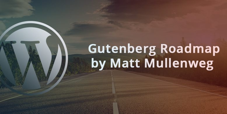 Gutenberg Roadmap by Matt Mullenweg