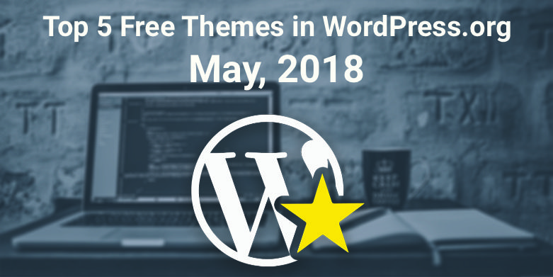 Top 5 free themes in WordPress.org—May 2018