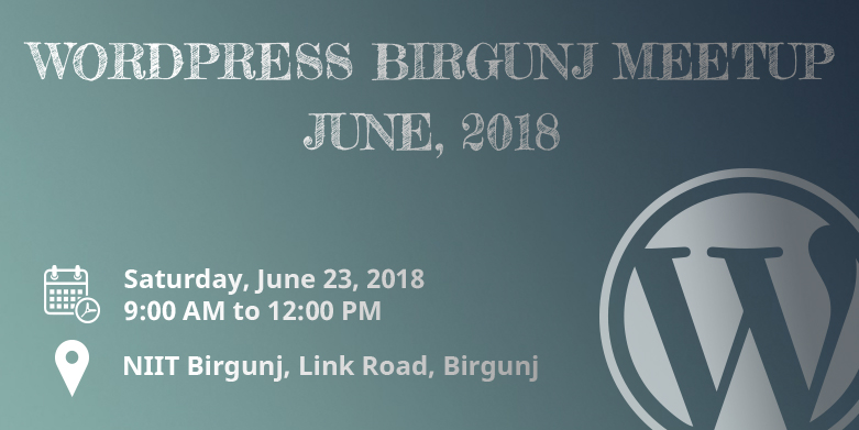 WordPress Birgunj June Meetup 2018 Announced!