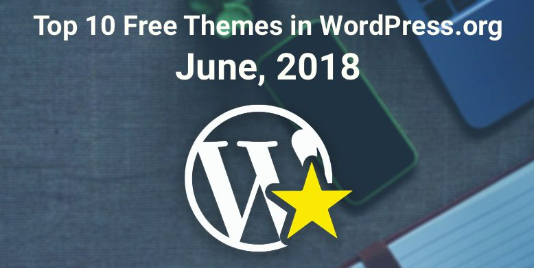 Top 10 free themes in WordPress.org—June 2018
