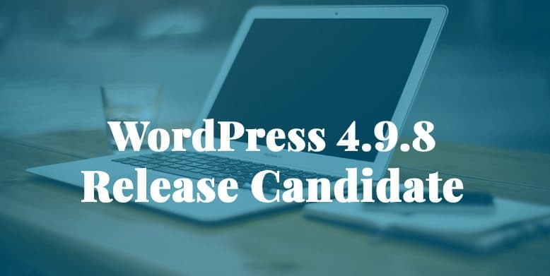 WordPress 4.9.8 Release Candidate