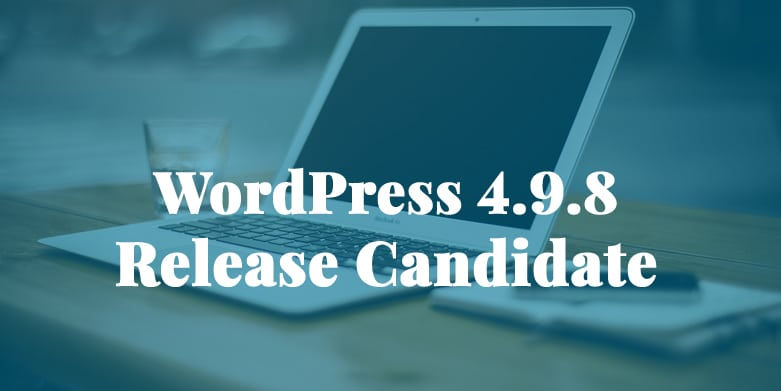 WordPress 4.9.8 Release Candidate Now Available!