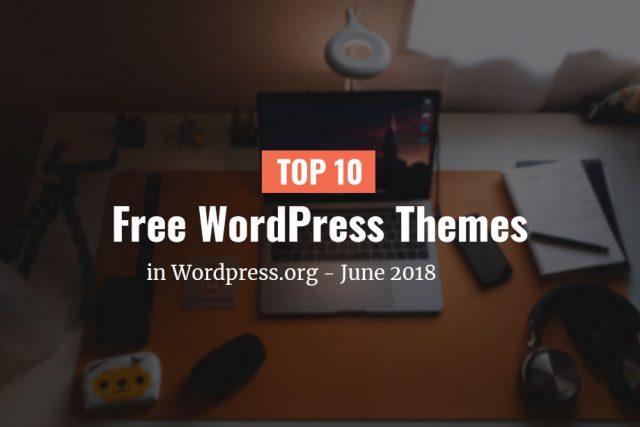 Top 10 free themes in WordPress.org—June 2018
