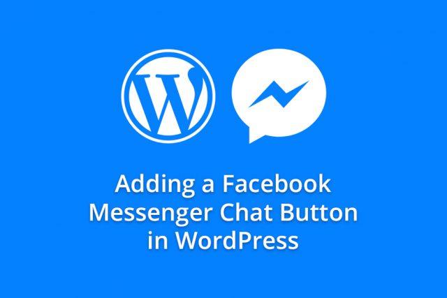 Adding a Facebook Messenger Chat Button in WordPress