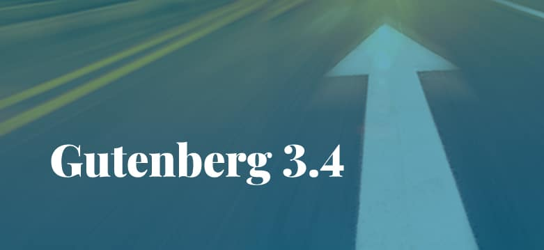 The Gutenberg Editor Updates: Gutenberg 3.4 Released