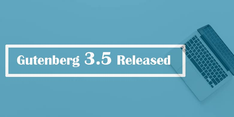 The Gutenberg Editor Updates: Gutenberg 3.5 Released