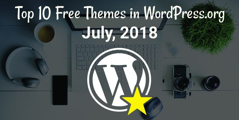 Top 10 free themes in WordPress.org—July 2018.