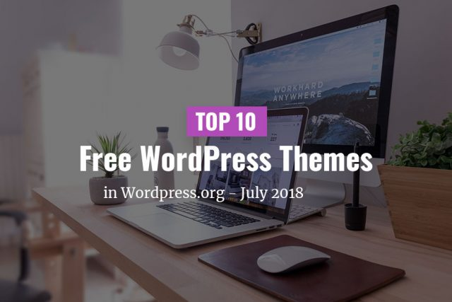 Top 10 Free Themes in WordPress.org—July 2018