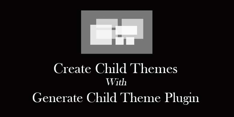 Create Child Themes with Generate Child Theme Plugin