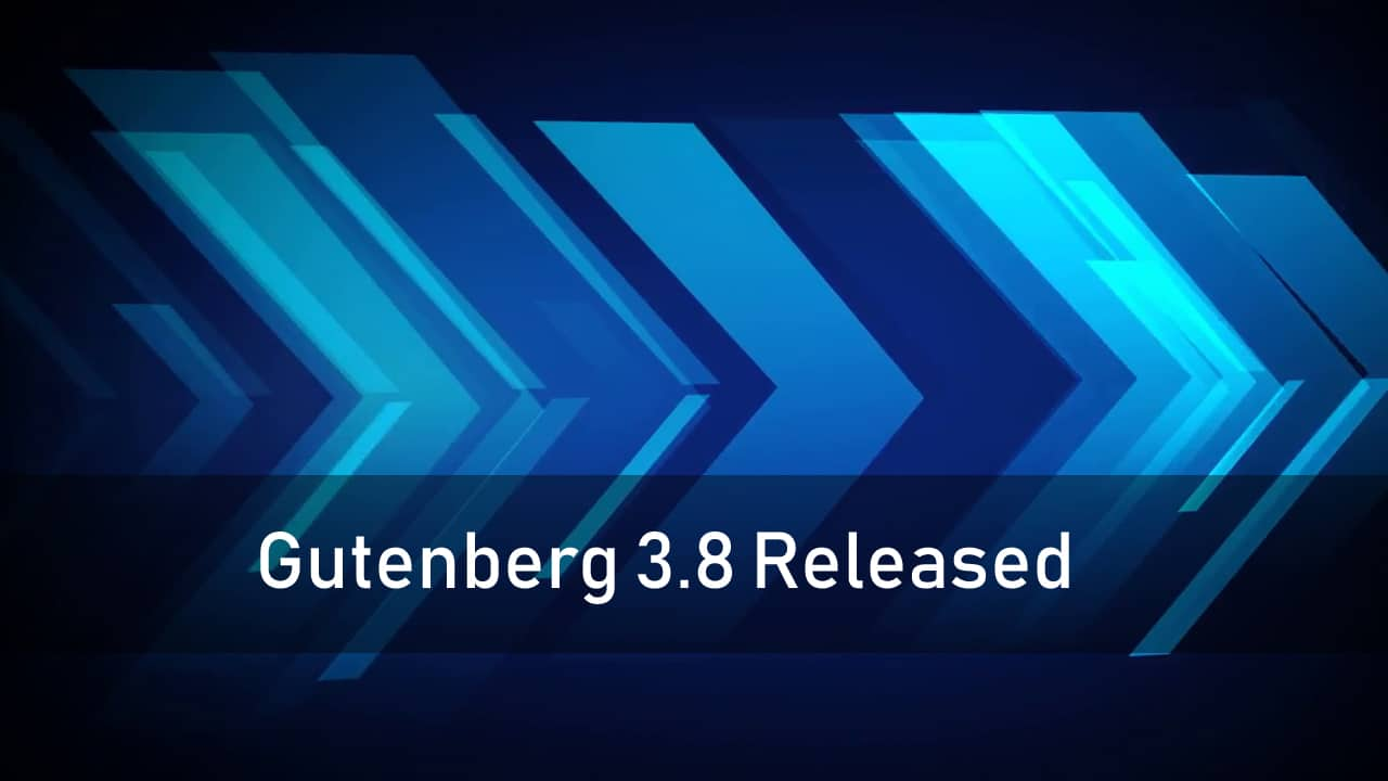 The Gutenberg Editor Updates: Gutenberg 3.8 Released
