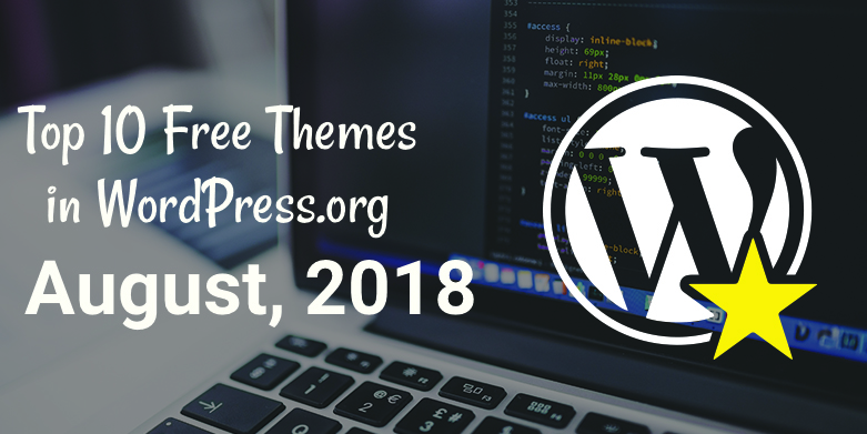 Top 10 free themes in WordPress.org—August 2018.