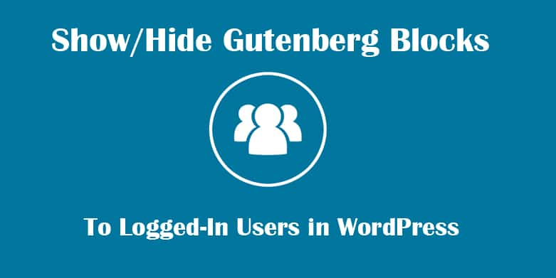 Show/Hide Gutenberg Blocks to Logged in Users