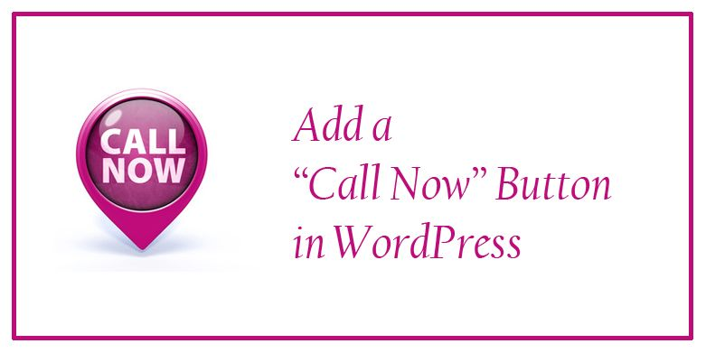 Add a Call Now Button in WordPress Effortlessly