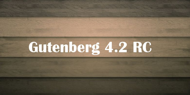 The Gutenberg Editor Updates: Gutenberg 4.2 RC