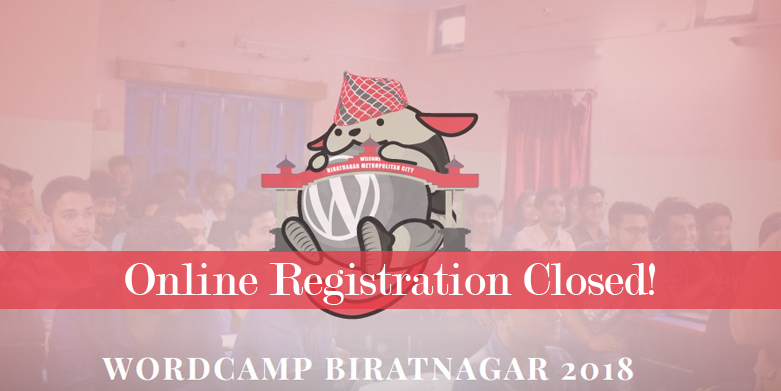 Online Registration for WordCamp Biratnagar 2018 Now Closed!