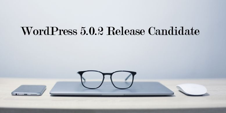 WordPress 5.0.2 Release Candidate Now Available