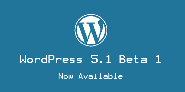 WordPress 5.1 Beta 1 Released