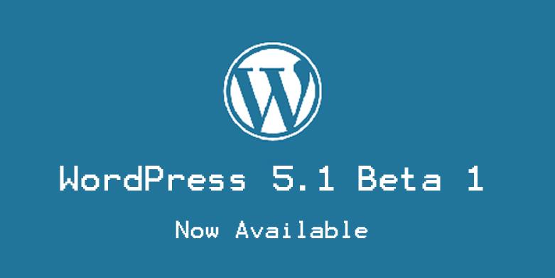 WordPress 5.1 Beta 1 Released