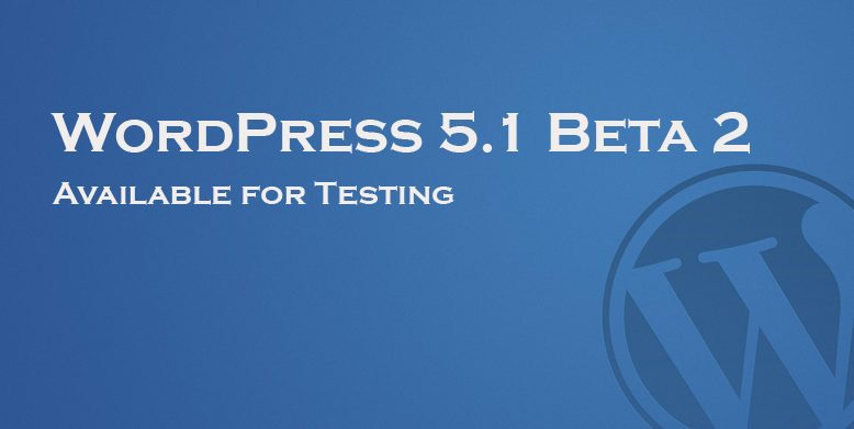 WordPress 5.1 Beta 2 Available for Testing