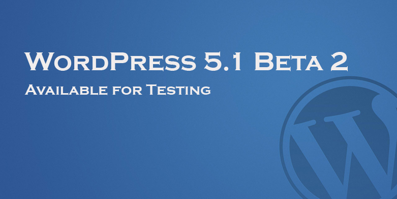 WordPress 5.1 Beta 2 Available for Testing!