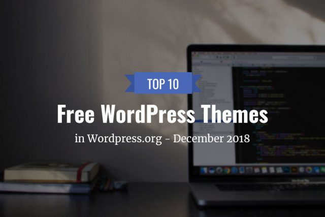 Top 10 Free Themes in WordPress.org—December 2018