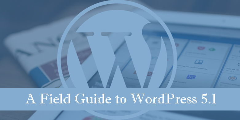 A Field Guide to WordPress 5.1