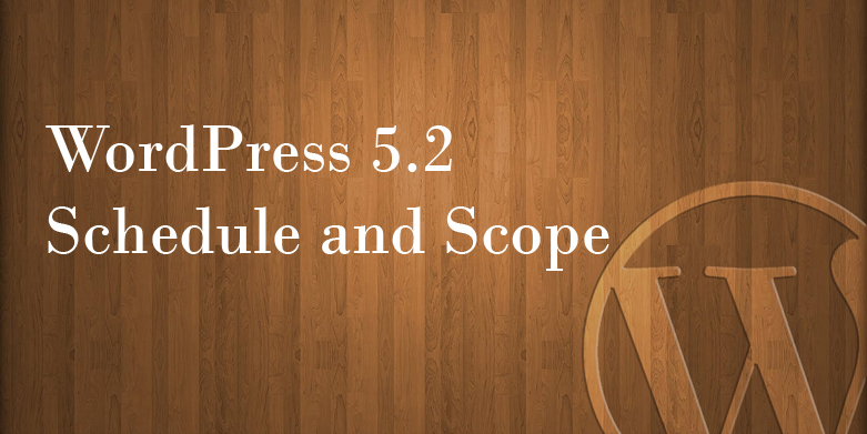 WordPress 5.2 Schedule and Scope