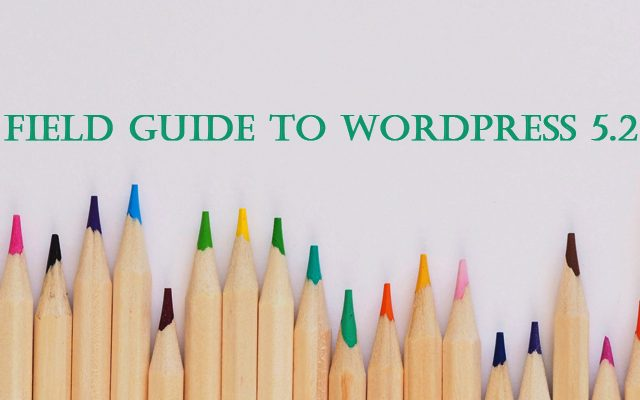 A Field Guide to WordPress 5.2