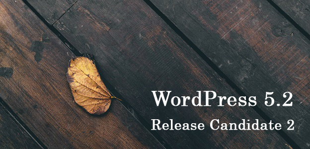 WordPress 5.2 Release Candidate 2 Now Available for Testing!