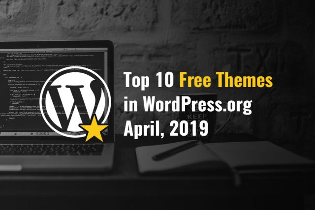Top 10 Free Themes in WordPress.org – April 2019