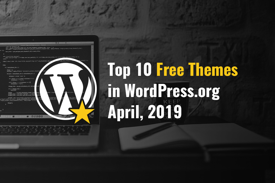 Our Top 10 Free Themes in WordPress.org - April 2019