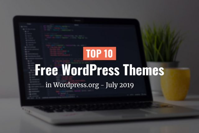 Top 10 Free Themes in WordPress.org – July 2019