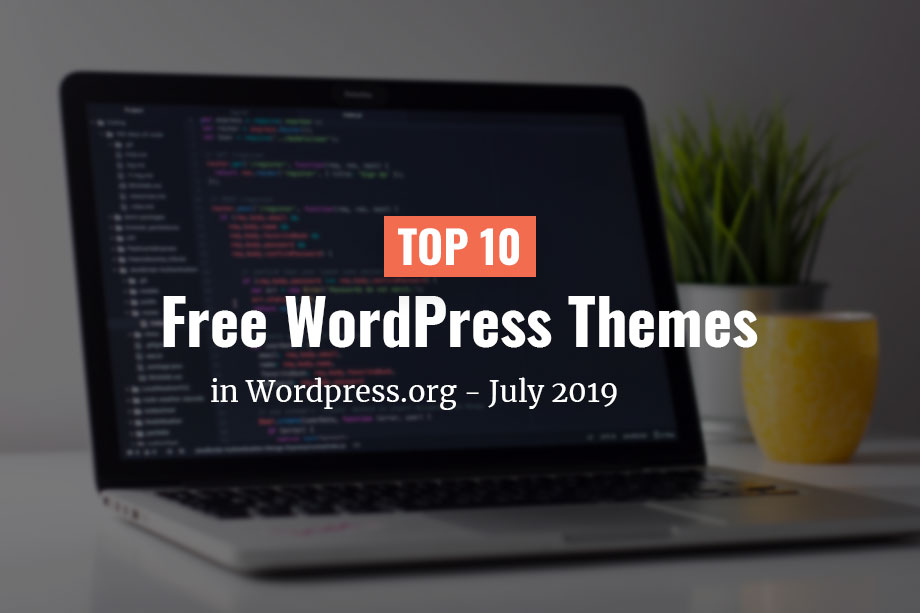 Top 10 Free Themes in WordPress.org - July 2019