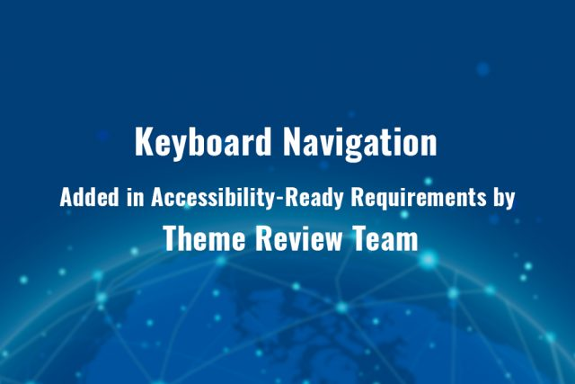 'Keyboard Navigation' Added in Accessibility-Ready Requirements by Theme Review Team
