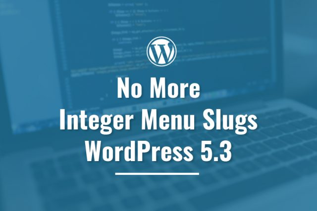 No more Integer Menu Slugs in WordPress 5.3
