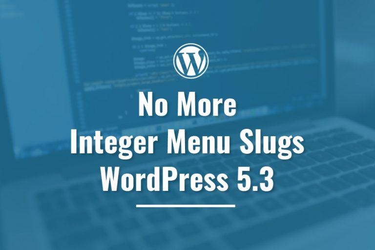 No more Integer Menu Slugs in WordPress 5.3