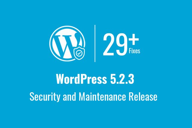 WordPress 5.2.3 Security and Maintenance Release Fixes 29+ Issues