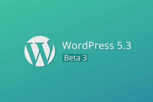 WordPress 5.3 Beta 3 Now Available for Testing!