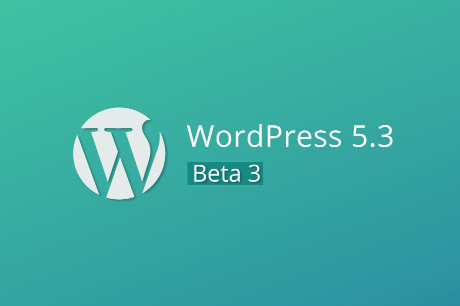 WordPress 5.3 Beta 3 Now Available