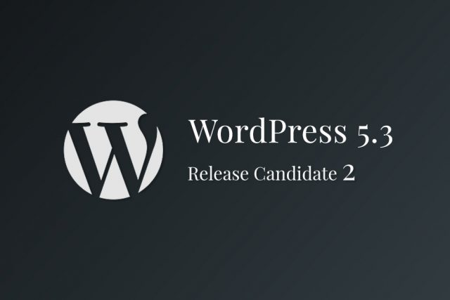 WordPress 5.3 Release Candidate 2 Now Available!